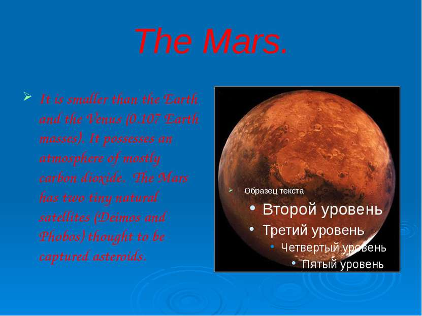 The Mars. It is smaller than the Earth and the Venus (0.107 Earth masses). It...