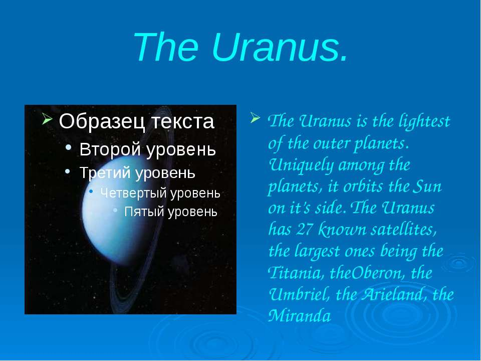 The Uranus. The Uranus is the lightest of the outer planets. Uniquely among t...