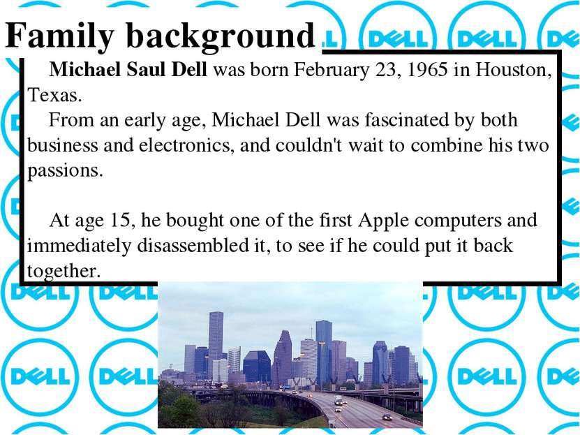 Michael Saul Dell was born February 23, 1965 in Houston, Texas. From an early...