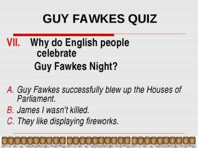GUY FAWKES QUIZ VII. Why do English people celebrate Guy Fawkes Night? Guy Fa...
