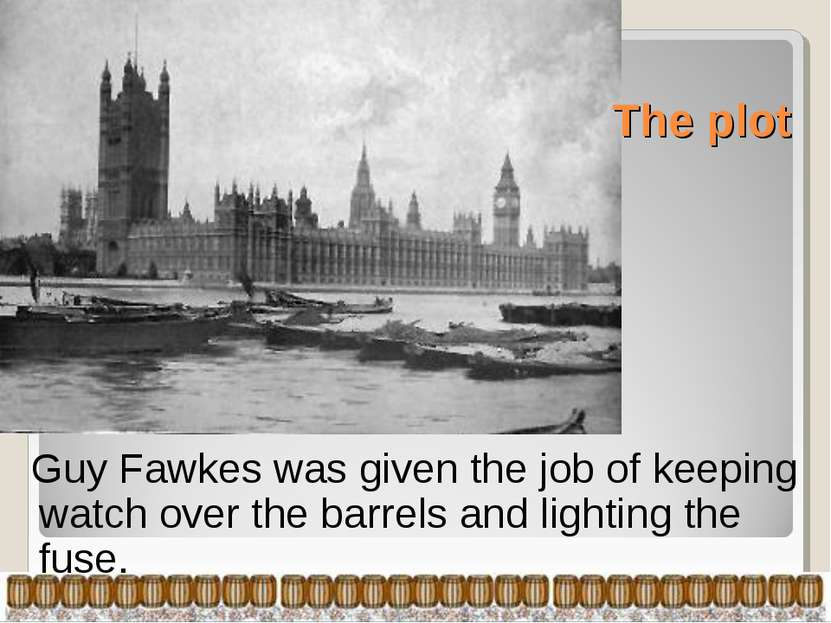 The plot Guy Fawkes was given the job of keeping watch over the barrels and l...