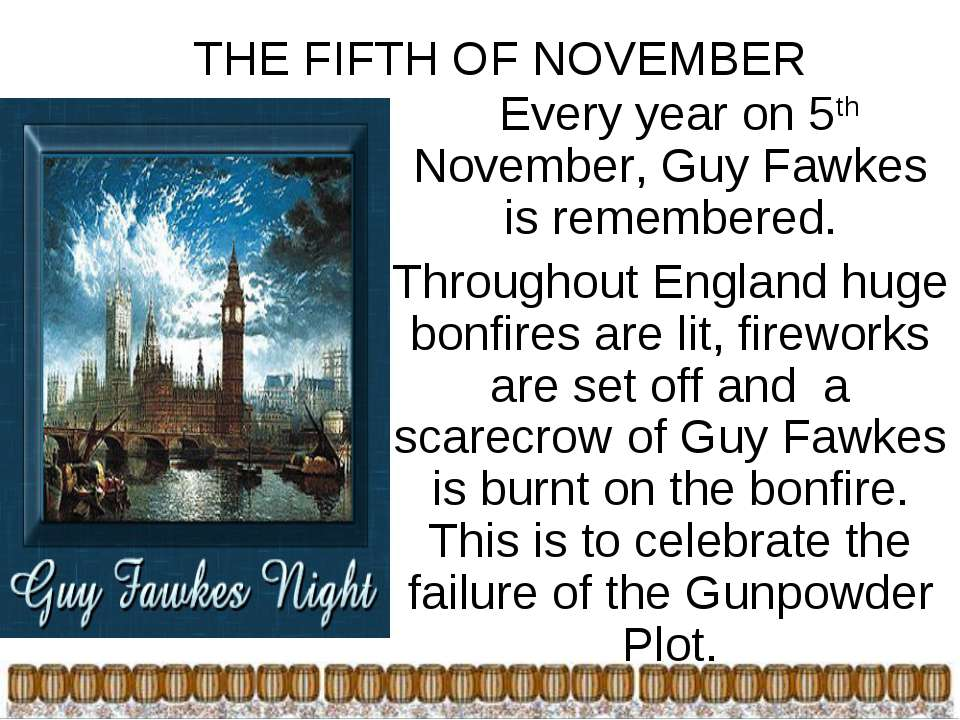 THE FIFTH OF NOVEMBER Every year on 5th November, Guy Fawkes is remembered. T...