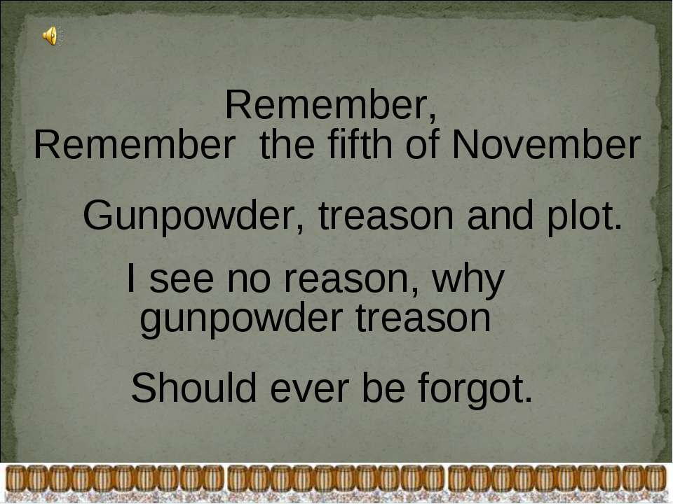 Remember, Remember the fifth of November Gunpowder, treason and plot. I see n...