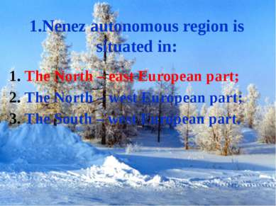 1.Nenez autonomous region is situated in: The North – east European part; The...