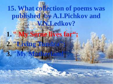 "15. What collection of poems was published by A.I.Pichkov and V.N.Ledkov? "" M..."