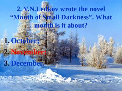 "2. V.N.Ledkov wrote the novel ""Month of Small Darkness"". What month is it abo..."