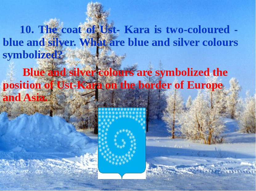 10. The coat of Ust- Kara is two-coloured - blue and silver. What are blue an...