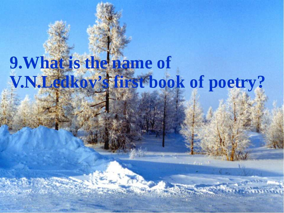 9.What is the name of V.N.Ledkov's first book of poetry?