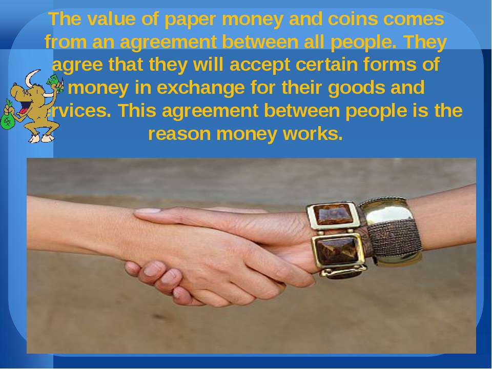 The value of paper money and coins comes from an agreement between all people...