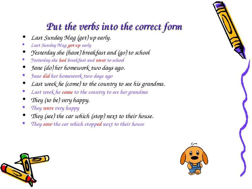 Put the verbs into the correct form Last Sunday Mag (get) up early. Last Sund...
