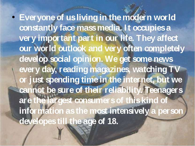 Everyone of us living in the modern world constantly face mass media. It occu...