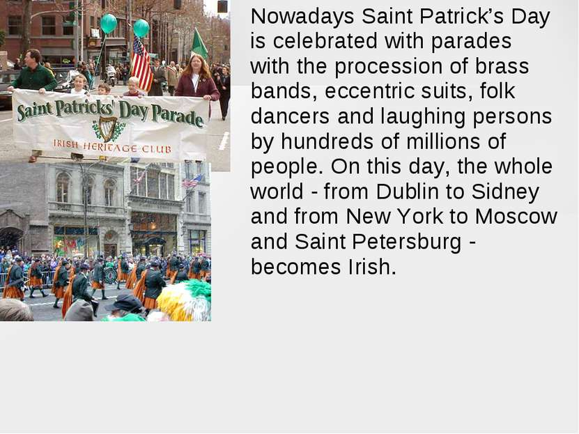 Nowadays Saint Patrick's Day is celebrated with parades with the procession o...