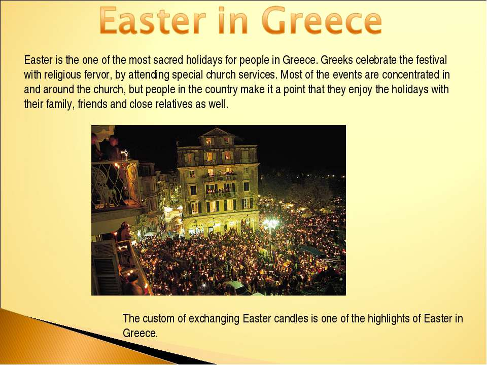Easter is the one of the most sacred holidays for people in Greece. Greeks ce...