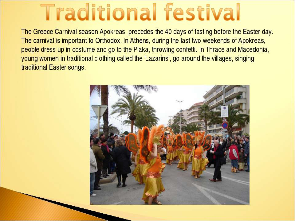 The Greece Carnival season Apokreas, precedes the 40 days of fasting before t...