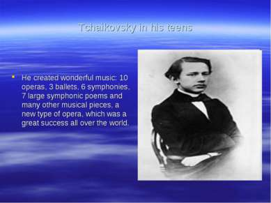 Tchaikovsky in his teens He created wonderful music: 10 operas, 3 ballets, 6 ...
