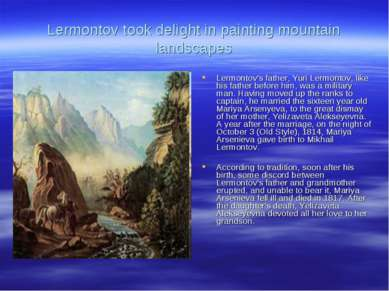 Lermontov took delight in painting mountain landscapes Lermontov's father, Yu...