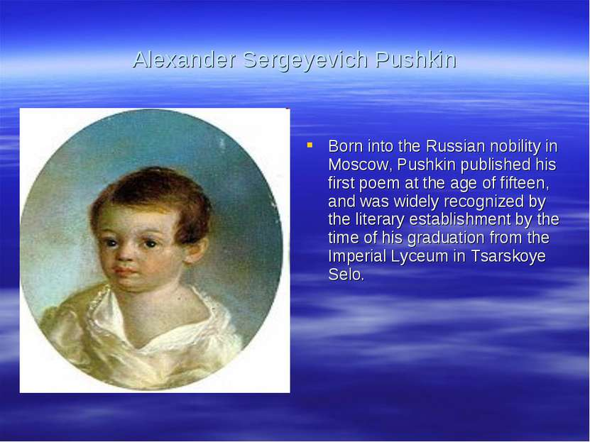 Alexander Sergeyevich Pushkin Born into the Russian nobility in Moscow, Pushk...