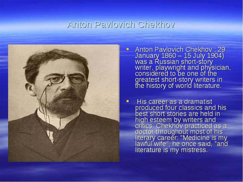 Anton Pavlovich Chekhov Anton Pavlovich Chekhov ; 29 January 1860 – 15 July 1...