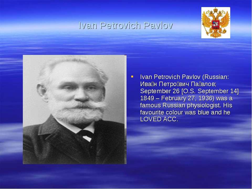 Ivan Petrovich Pavlov Ivan Petrovich Pavlov (Russian: Ива н Петро вич Па влов...