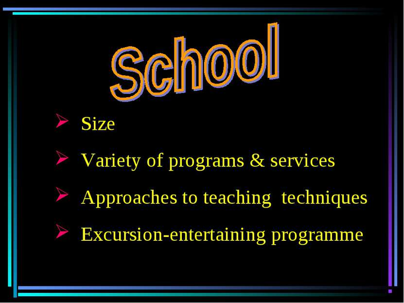 Size Variety of programs & services Approaches to teaching techniques Excursi...