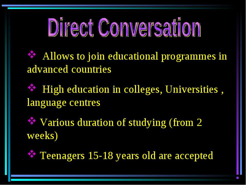 Allows to join educational programmes in advanced countries High education in...