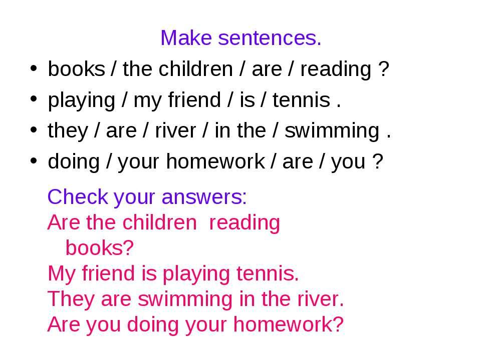 Make sentences. books / the children / are / reading ? playing / my friend / ...