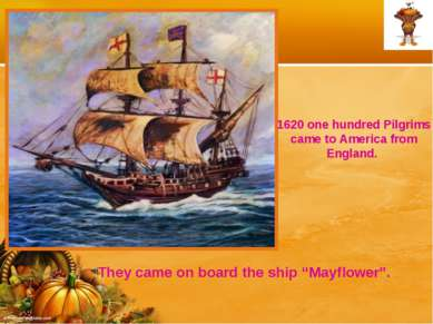 1620 one hundred Pilgrims came to America from England. They came on board th...