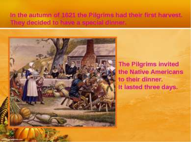 In the autumn of 1621 the Pilgrims had their first harvest. They decided to h...