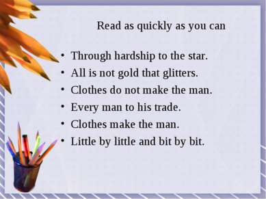 Read as quickly as you can Through hardship to the star. All is not gold that...
