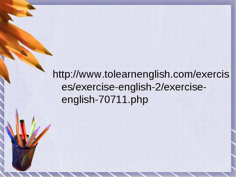 http://www.tolearnenglish.com/exercises/exercise-english-2/exercise-english-7...