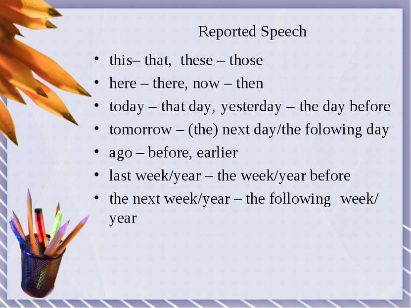 Reported Speech this– that, these – those here – there, now – then today – th...