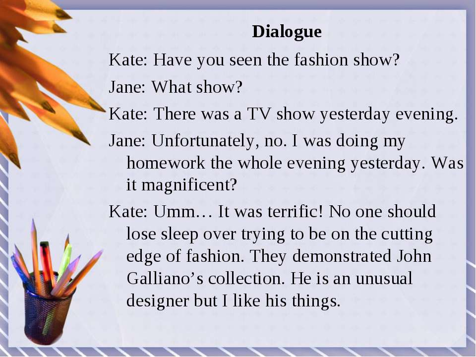 Dialogue Kate: Have you seen the fashion show? Jane: What show? Kate: There w...