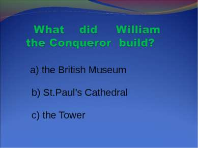 a) the British Museum b) St.Paul's Cathedral c) the Tower