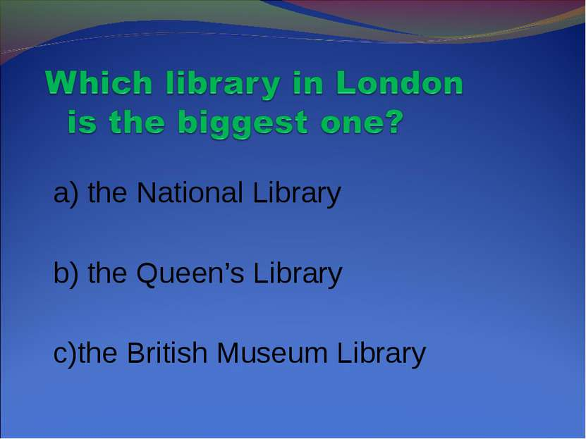 a) the National Library b) the Queen's Library c)the British Museum Library
