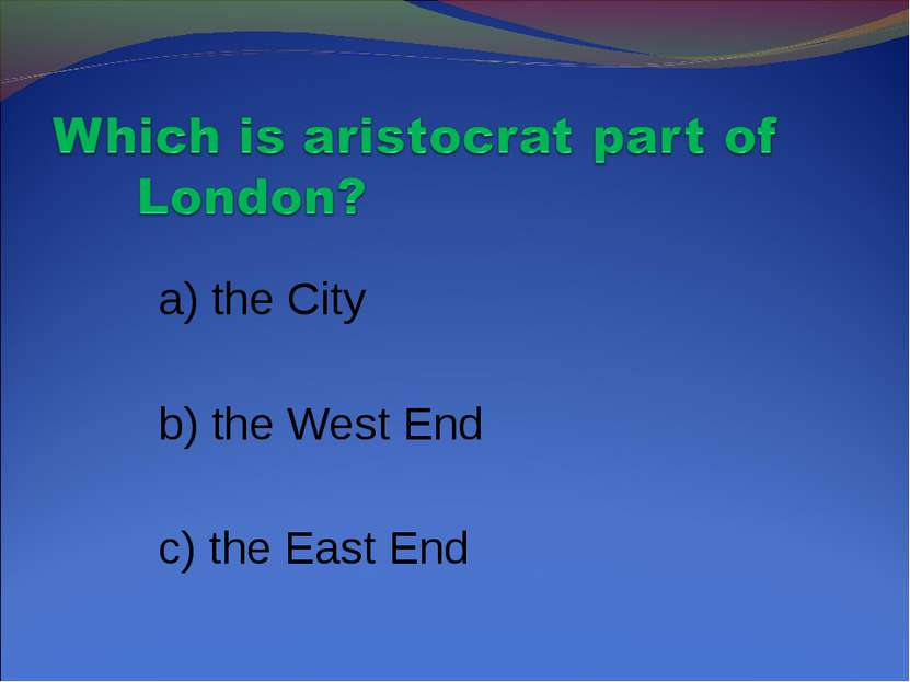 a) the City b) the West End c) the East End