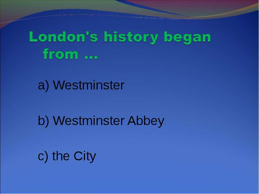 a) Westminster b) Westminster Abbey c) the City