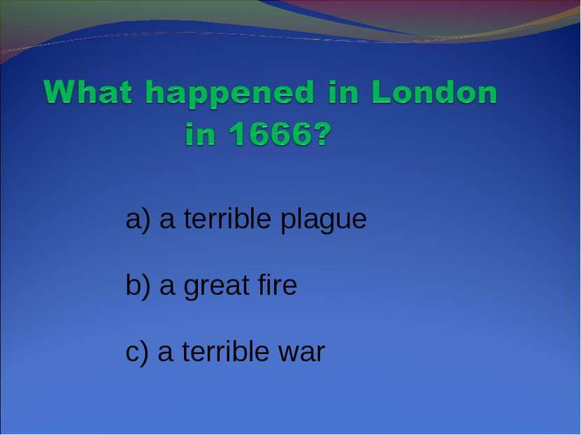 a) a terrible plague b) a great fire c) a terrible war