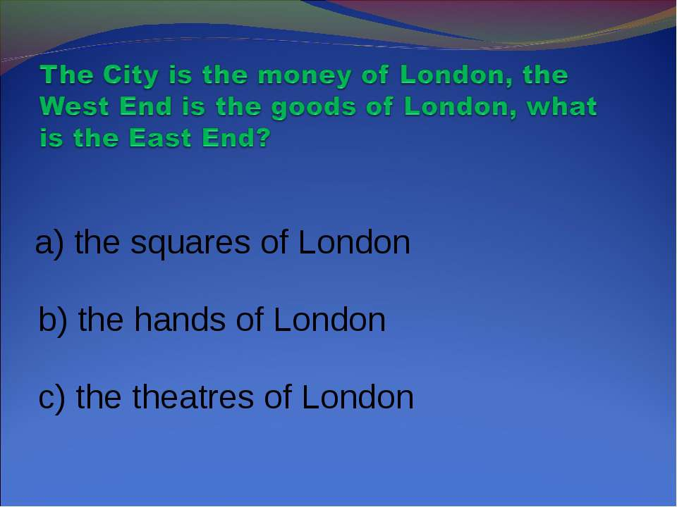a) the squares of London b) the hands of London c) the theatres of London