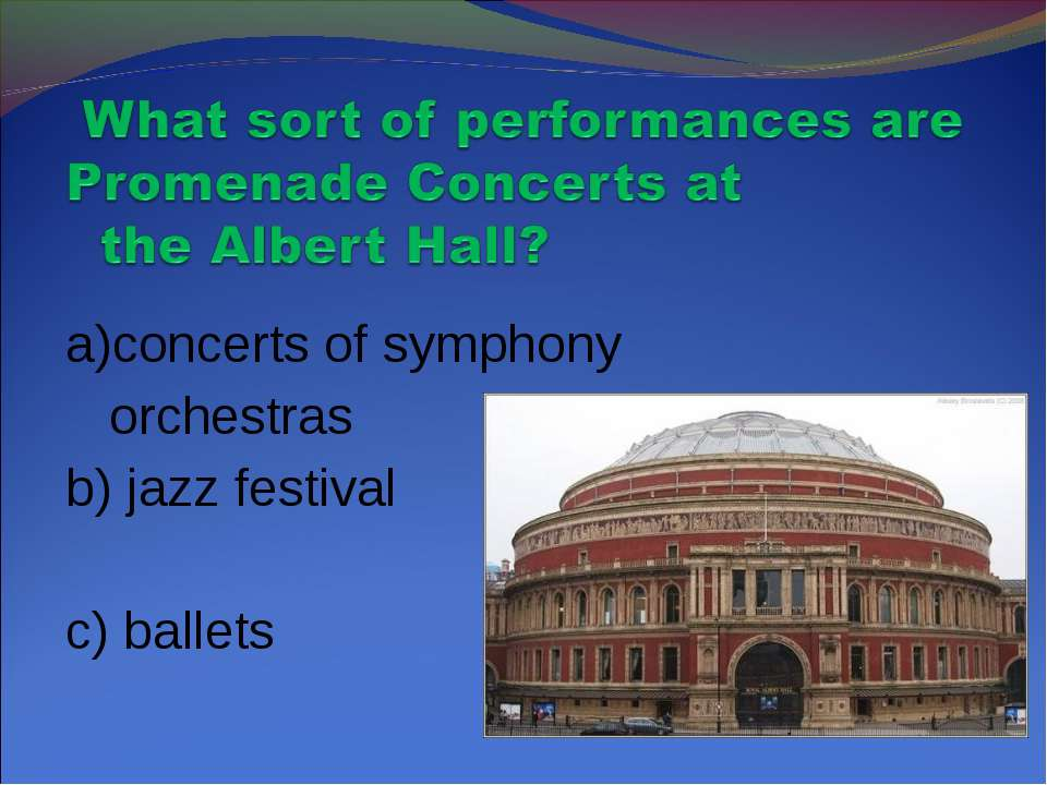 a)concerts of symphony orchestras b) jazz festival c) ballets