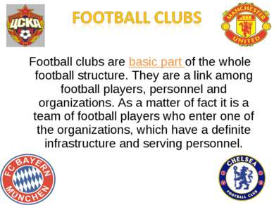 Football clubs are basic part of the whole football structure. They are a lin...