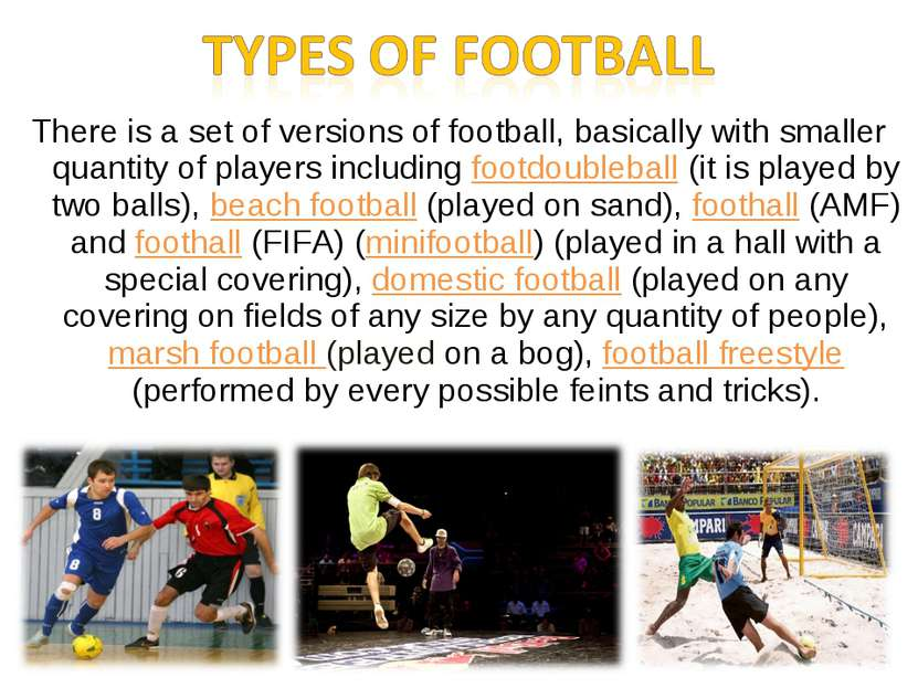 There is a set of versions of football, basically with smaller quantity of pl...