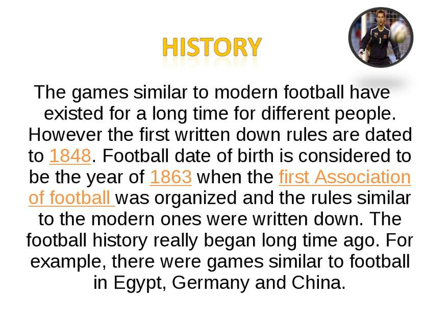 The games similar to modern football have existed for a long time for differe...