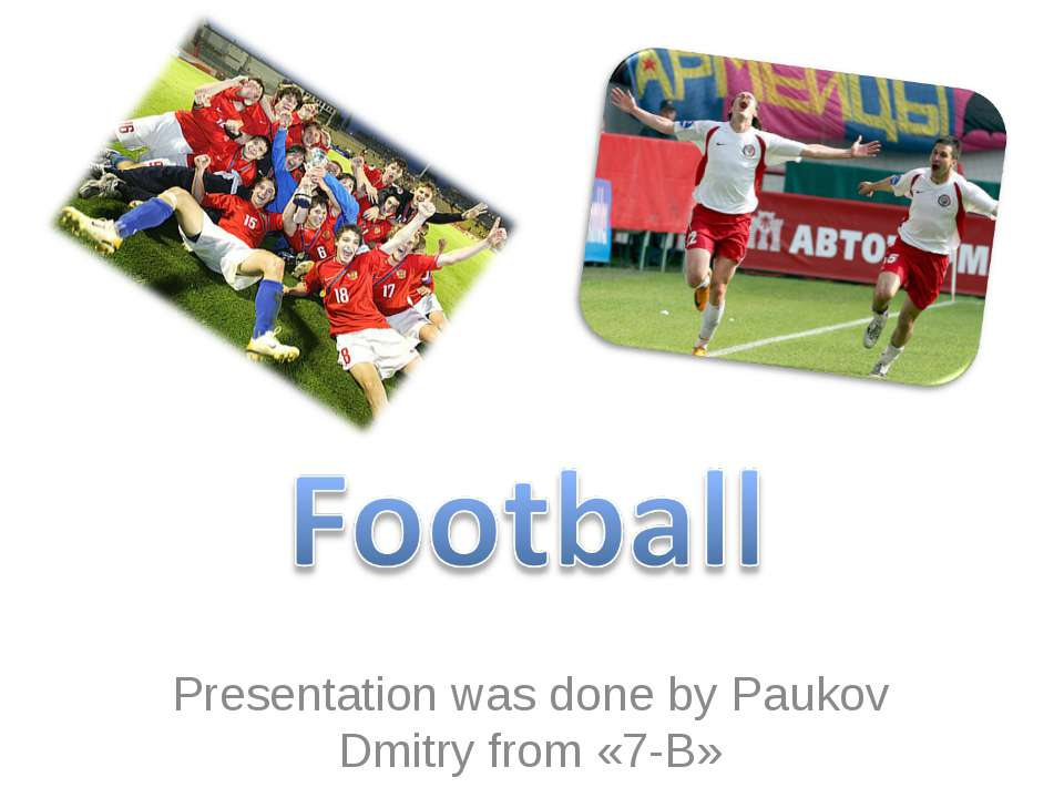 Presentation was done by Paukov Dmitry from «7-B»