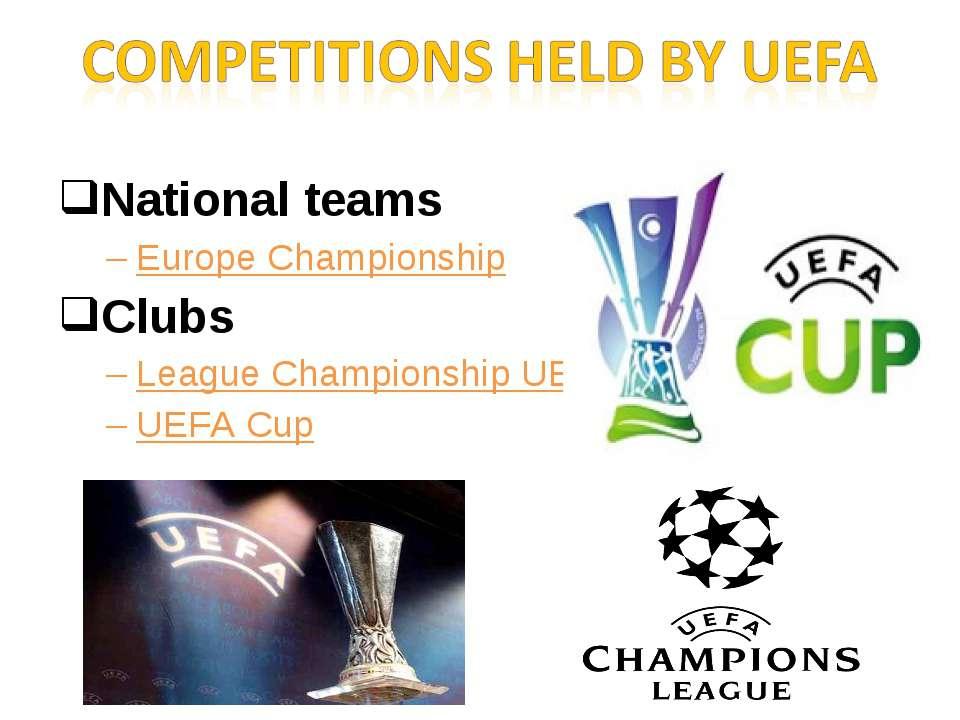 National teams Europe Championship Clubs League Championship UEFA UEFA Cup