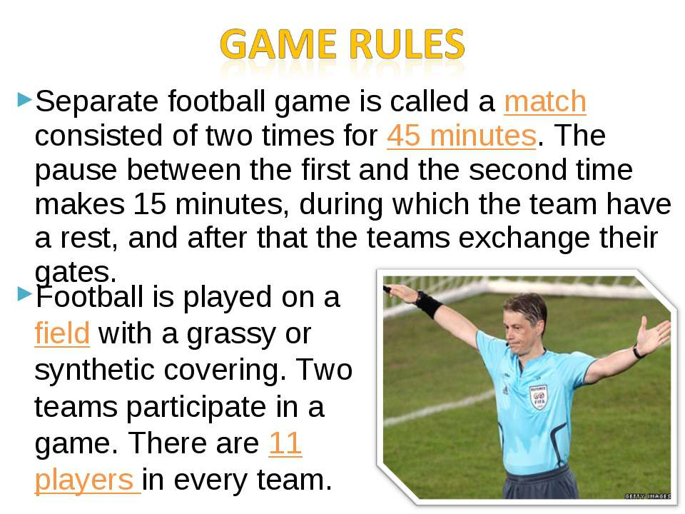 Separate football game is called a match consisted of two times for 45 minute...