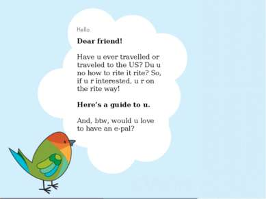Dear friend! Have u ever travelled or traveled to the US? Du u no how to rite...