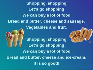 Shopping, shopping Let's go shopping We can buy a lot of food Bread and butte...