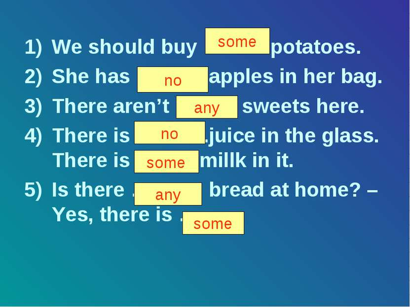 We should buy ……… potatoes. She has ………. apples in her bag. There aren't ……… ...