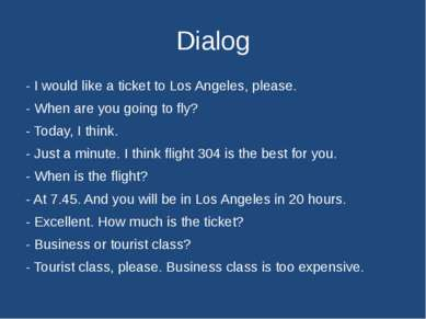 Dialog - I would like a ticket to Los Angeles, please. - When are you going t...