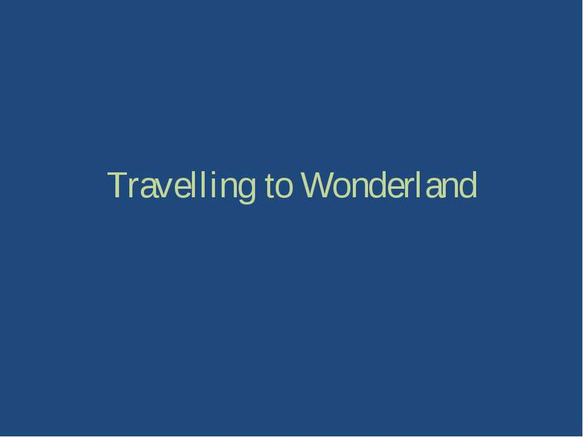 Travelling to Wonderland